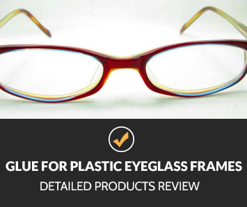 Glue for Plastic Eyeglass Frames