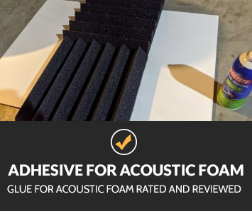 Best Adhesive for Acoustic Foam